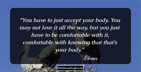 how to be comfortable with your body 98 great rihanna quotes that will make you sing along