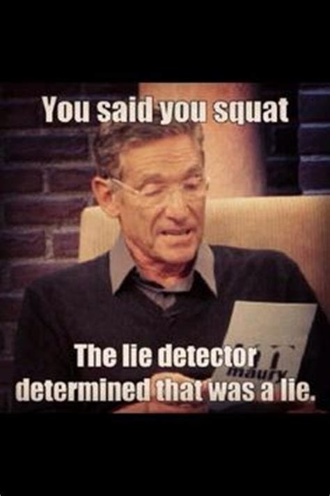 The Lie Detector Determined That Was A Lie Meme - motivation and words of wisdom on pinterest motivation