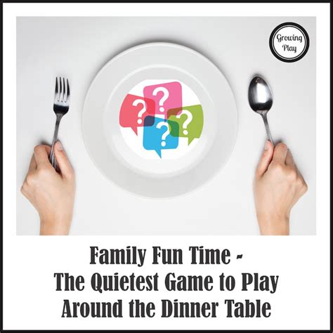 to play at the dinner table growing play the quietest to play around the dinner