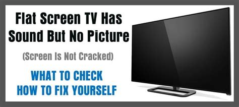 flat screen hdtv has sound but no picture screen is not cracked removeandreplace