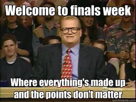 Funny Finals Memes - welcome to finals week where everything s made up and the
