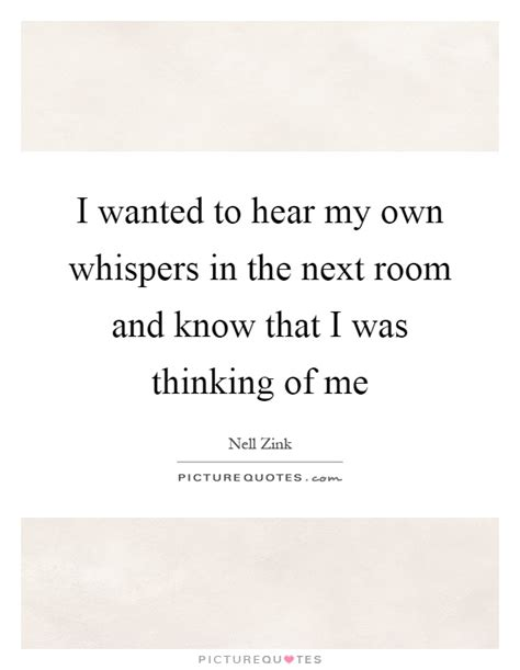 my in the next room i wanted to hear my own whispers in the next room and that picture quotes