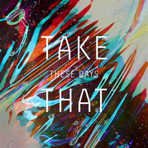 days lyrics take that these days lyrics genius lyrics