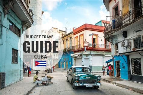 when to travel to cuba cuba travel guide things to do costs travel tips