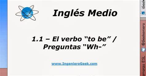 preguntas con wh questions en ingles 1 1 el verbo quot to be quot oraciones y preguntas con quot wh