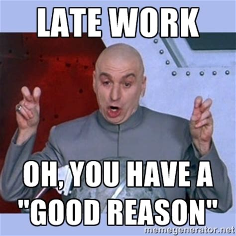 Late For Work Meme - late work meme classroom funnies pinterest late work