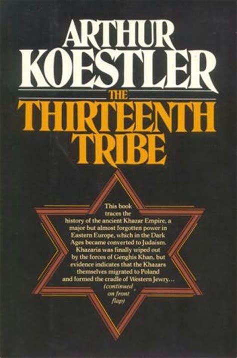 The Thirteenth Tribe the thirteenth tribe by arthur koestler