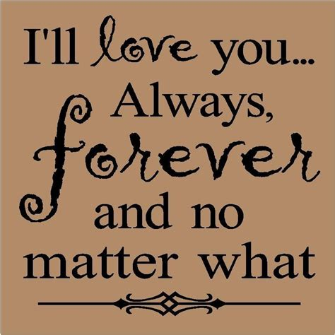 forever always i will always love you no matter what quotes quotesgram