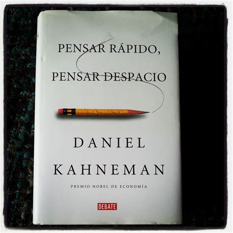 libro pensar rapido pensar despacio pensar r 225 pido pensar despacio de daniel kahneman uno de libros