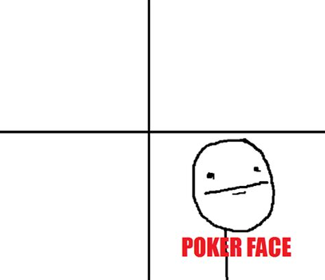 Meme Comic Template - musing lazily about tells and poker faces business