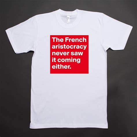 the french aristocracy never saw it coming either short sleeve mens t shirt by sjwincmh