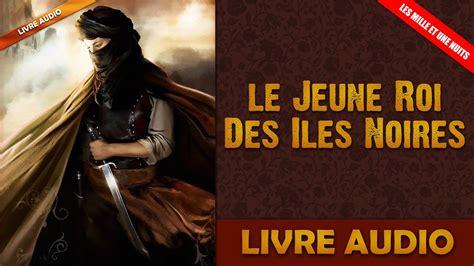 les souffrances du jeune 2012580580 livre audio les mille et une nuits 10 le jeune roi des iles noires youtube