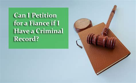 Can I Get Citizenship With Criminal Record Can I Petition For A Fiance If I A Criminal Record
