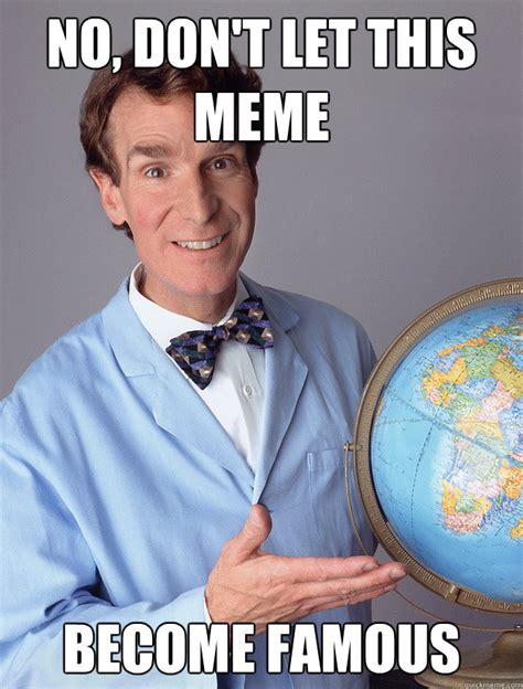 Famous Meme - no don t let this meme become famous bill nye meme