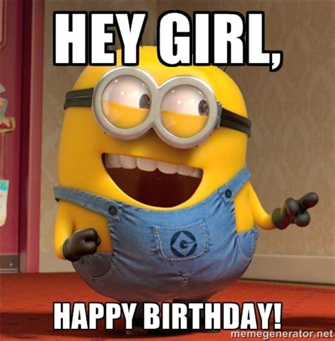 Girl Birthday Meme - happy birthday minions hey girl happy birthday dave