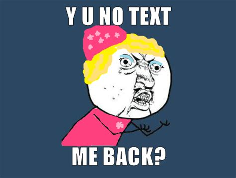 Yu No Meme Text - y u no text me back by sarahrider on deviantart