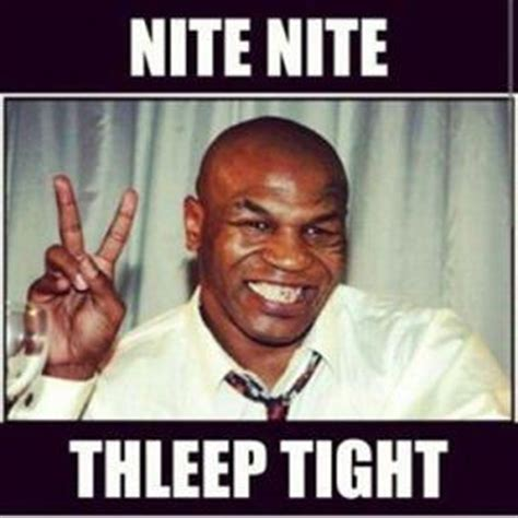 Funny Mike Tyson Memes - nite nite thleep tight good night meme picsmine