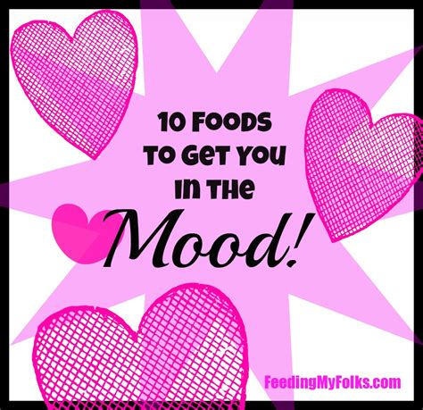 5 Things To Get You In The Mood by 10 Foods To Get You In The Mood Feeding My Folks
