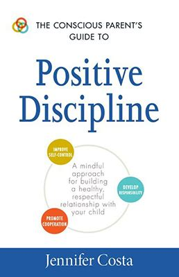 positive parenting the essential guide to positive discipline help your children develop self discipline communication respect and responsibility books the conscious parent s guide to positive discipline self