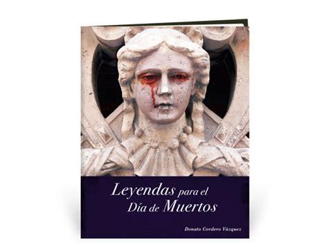 feliz d 237 a de los muertos vitalmag leyendas para el dia cario leyenda mexicana la llorona