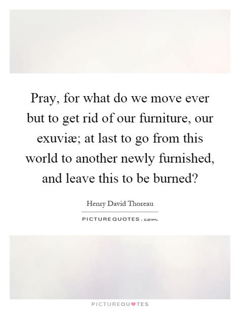 Get Rid Of Furniture by Newly Quotes Newly Sayings Newly Picture Quotes
