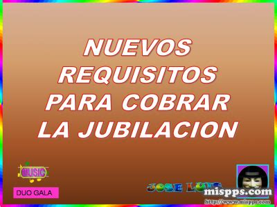 requisitos para jubilacin la economia nuevos requisitos para cobrar la jubilacion jos 233 luis