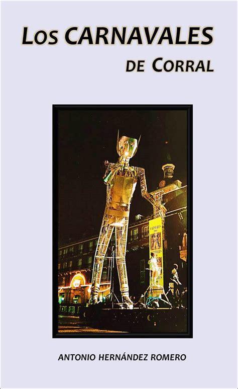 libro la fiesta de la corral de calatrava presenta el libro sobre la historia de las fiestas de carnaval en la localidad