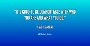 being comfortable with who you are chad channing quotes quotesgram