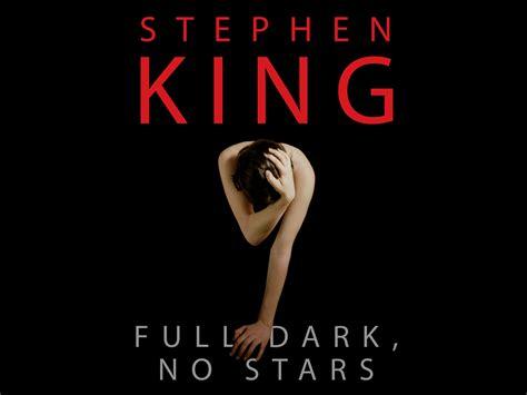 full dark no stars an extensive examination of stephen king s full dark no stars horror novel reviews