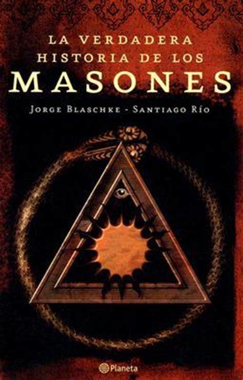los masones la historia 8408056999 la verdadera historia de los masones santiago rio 9788408065272