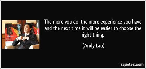 the more you do the more experience you and the next