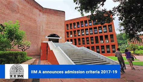 Iim Ahmedabad Cut 2017 For Mba by Iim Ahmedabad Announces Admission Criteria 2017 19