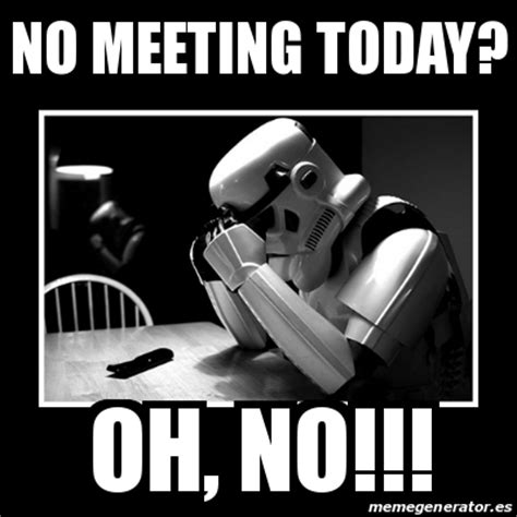 Sad No Meme - meme sad trooper no meeting today oh no 16261714