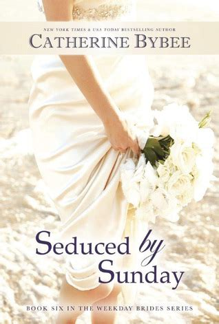 Catherine Bybee The Weekdays Brides 7buku read seduced by sunday the weekday brides 6 by