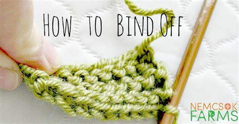 how do you bind in knitting how to knit part 4 how to bind nemcsok farms