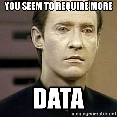Data Star Trek Meme - you seem to require more data star trek data meme