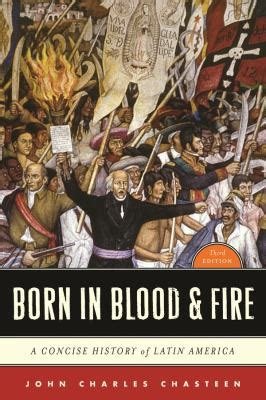 Born In Blood Amp Fire A Concise History Of Latin America