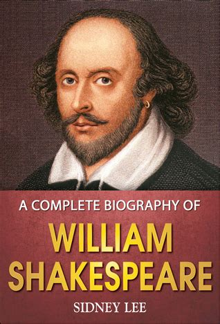 biography and autobiography of william shakespeare a complete biography of william shakespeare by sidney lee