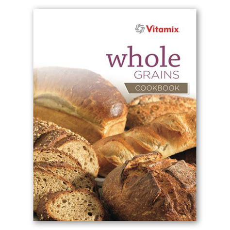 cooking with whole grains cookbook vitamix whole grains cookbook cutleryandmore