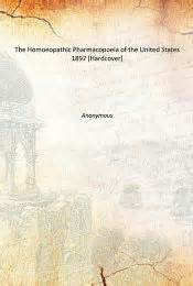 the united states homeopathic pharmacopoeia classic reprint books the homoeopathic pharmacopoeia of the united states 1897