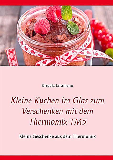 kleine kuchen im glas kleine kuchen im glas zum verschenken mit dem thermomix