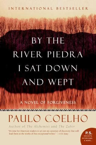 by the river piedra by the river piedra i sat down and wept by paulo coelho