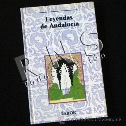 libro andalucia libro leyendas de andaluc 237 a colecci 243 n labor comprar en todocoleccion 28552748