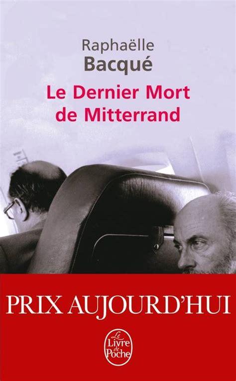 libro le chapeau de mitterrand livre le dernier mort de mitterrand rapha 235 lle bacqu 233 le livre de poche documents