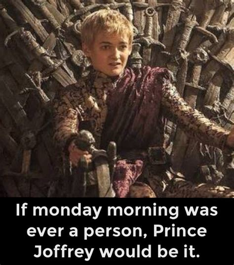 When Monday Was if monday morning was a person prince joffrey would