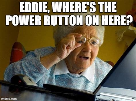 Computer Grandma Meme - grandma finds the internet meme imgflip
