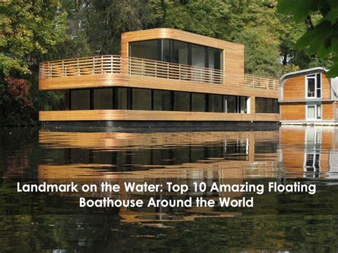 about boat house landmarks on the water top 10 amazing floating boathouses around the world designrulz