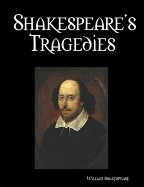 Shakespeare S Tragic In Macbeth by Shakespeare S Tragedies By William Shakespeare Ebook Lulu