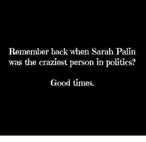 Remember When Was by Remember Back When Palin Was The Craziest Person In