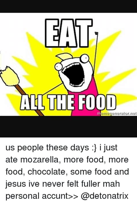 Eat All The Food Meme - 25 best memes about eat all the food eat all the food memes
